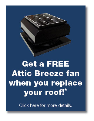 Get a free Attic Breeze solar attic fan when you replace your roof!